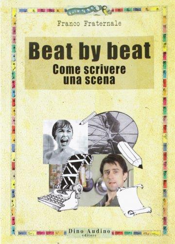 Beat by beat. Come scrivere una scena