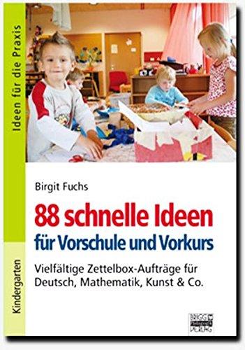 s - Kindergarten und Vorschule: 88 schnelle Ideen für Vorschule und Vorkurs: Vielfältige Zettelbox-Aufträge für Deutsch, Mathematik, Kunst & Co (Unterricht Liefern)
