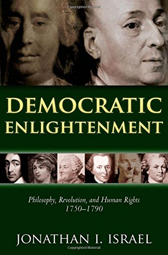 Democratic Enlightenment: Philosophy, Revolution, and Human Rights 1750-1790 por Jonathan Israel