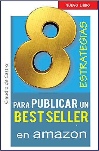 8 ESTRATEGIAS paraPUBLICAR en Amazon: How to self-publish books on Amazon (Libros de Auto Superación y Crecimiento Personal)
