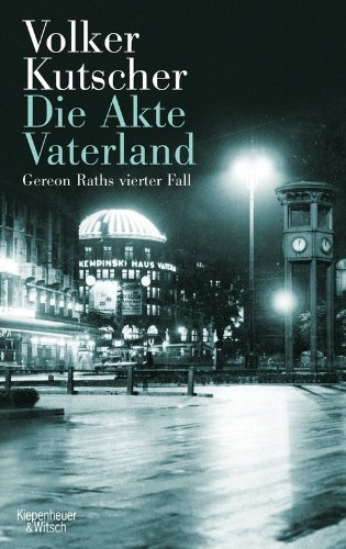 Volker Kutsche: Die Akte Vaterland: Gereon Raths vierter Fall (Gebundene Ausgabe)