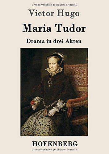 Maria Tudor: Drama in drei Akten