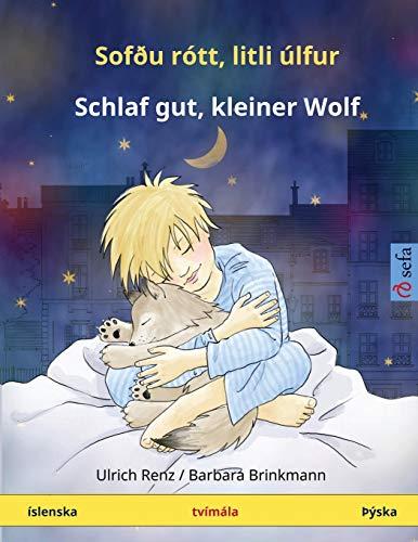 Sofðu rótt, litli úlfur - Schlaf gut, kleiner Wolf. Tvímála barnabók (Íslenska - Þýska) (www.childrens-books-bilingual.com)