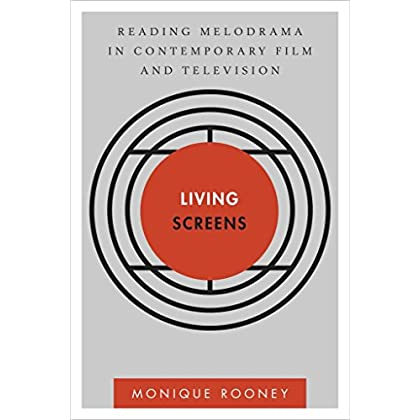 [(Living Screens : Melodrama and Plasticity in Contemporary Film and Television)] [By (author) Monique Rooney] published on (August, 2015)