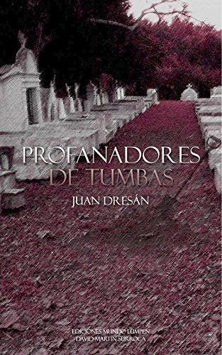 Profanadores de tumbas: El muchacho de los ojos grises VI (El muchacho de los ojos grises. nº 6) por Juan Dresán García