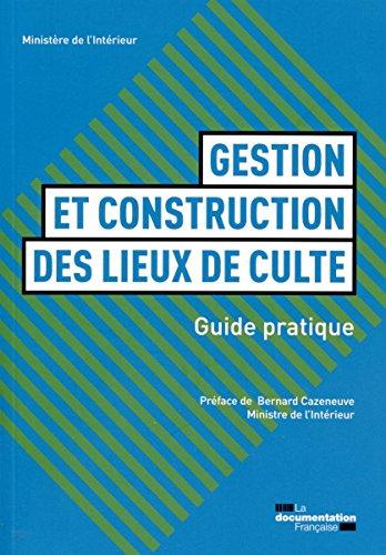 Guide de construction et de gestion des lieux de culte par Ministère de l'intérieur, de l'Outre-mer et des Collectivités territoriales