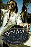 Tattoos & Tequila: To Hell and Back With One Of Rock's Most Notorious Frontmen: The Real Dirt from the Notorious Rock 'n' Roll Hellraiser