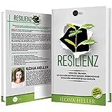 Resilienz: Mächtige Übungen, um sich von Enttäuschungen, Problemen und sogar von Katastrophen zu erholen