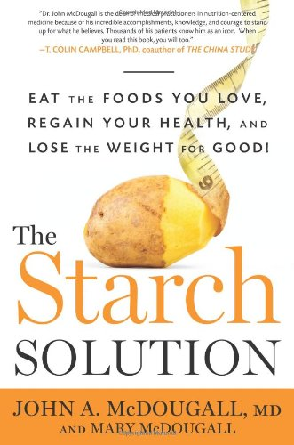 Buchseite und Rezensionen zu 'The Starch Solution: Eat the Foods You Love, Regain Your Health, and Lose the Weight for Good!' von John A. McDougall
