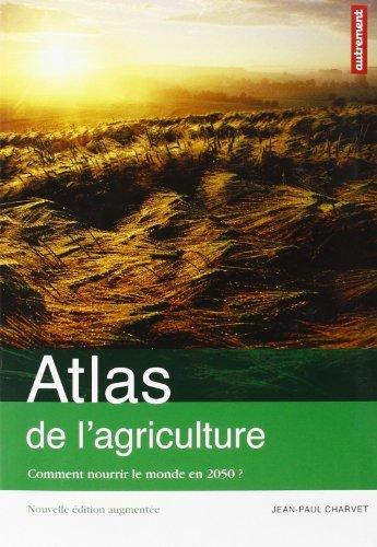 Atlas de l'agriculture : Comment nourrir le monde en 2050 ? de Jean-Paul Charvet (10 mars 2012) Broché