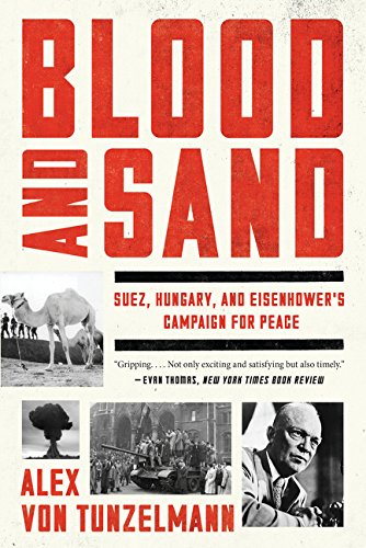 Blood and Sand: Suez, Hungary, and Eisenhower's Campaign for Peace por Alex von Tunzelmann