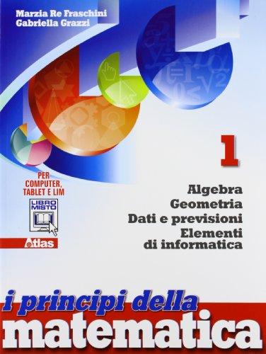 I principi della matematica. Algebra, geometria, dati e previsioni, elementi di informatica. Per le Scuole superiori. Con espansione online: 1