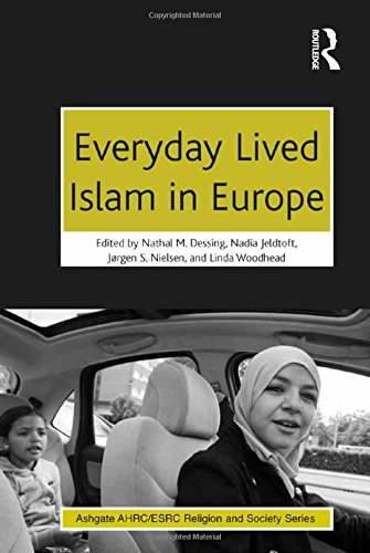 Everyday Lived Islam in Europe (Ashgate AHRC/ESRC Religion and Society Series)