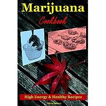 Marijuana Cookbook: High Energy and Healthy Recipes(marijuana grow marijuana business marijuana addiction marijuana extraction marijuana test cannabis ... growing) (English Edition)