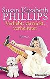 Verliebt, verrückt, verheiratet: Roman (Die Chicago-Stars-Romane, Band 5) - Susan Elizabeth Phillips