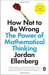 How Not to Be Wrong: The Power of Mathematical Thinking by Jordan Ellenberg (2015-05-26)