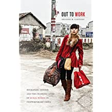 Out to Work: Migration, Gender, and the Changing Lives of Rural Women in Contemporary China (English Edition)