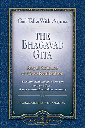 God Talks with Arjuna: The Bhagavad Gita (Self-Realization Fellowship): Royal Science of God Realization - The immortal dialogue between soul and Spirit (English Edition)
