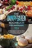 Das Dampfgaren Kochbuch für Anfänger: 111 Dampfgarer Rezepte für eine gesunde Ernährung. Mit leckeren Rezepten für…