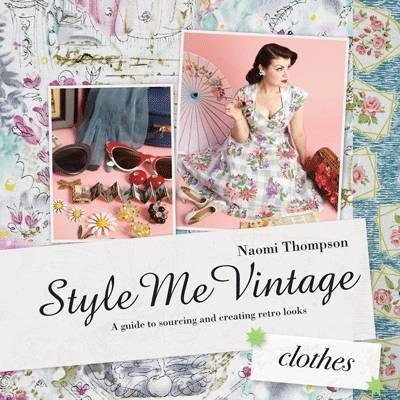 [{ Style Me Vintage: Clothes: Easy Techniques for Creating Classic Looks By Thompson, Naomi ( Author ) Jun - 01- 2012 ( Hardcover ) } ]