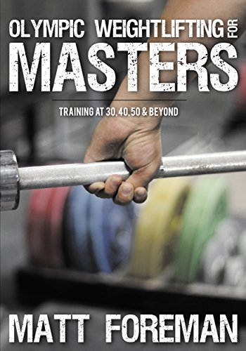Olympic Weightlifting for Masters: Training at 30, 40, 50 & Beyond (English Edition) por Matt Foreman
