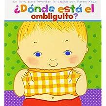 Donde Esta El Ombliguito? (Where Is Baby's Belly Button?): Un Libro Para Levantar Ta Tapita Por Karen Katz (a Lift-The-Flap Story)