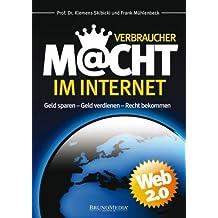 Verbrauchermacht im Internet - Band 1. Geld sparen - Geld verdienen - Recht bekommen. Web 2.0