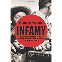 Infamy: The Shocking Story of the Japanese American Internment in World War II by Richard Reeves (2015-04-21)