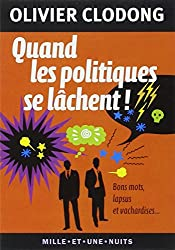 Quand les politiques se lâchent !: Bons mots, lapsus et vachardises...