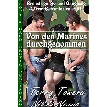 Von den Marines durchgenommen (Erniedrigungs- und Gangbang- & Fremdgehfantasien erfüllt)