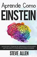 Aprende como Einstein: Memoriza más, enfócate mejor y lee efectivamente para aprender cualquier cosa: Las mejores...