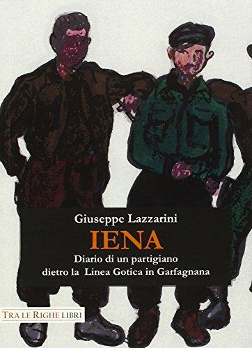 Iena. Diario di un partigiano dietro la Linea Gotica in Garfagnana (1944-1945) por Giuseppe Lazzarini