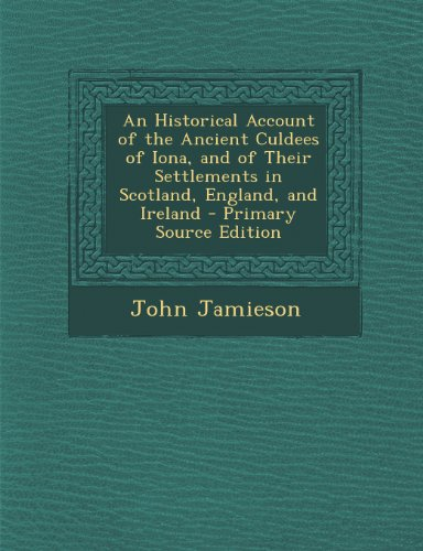 Historical Account of the Ancient Culdees of Iona, and of Their Settlements in Scotland, England, and Ireland