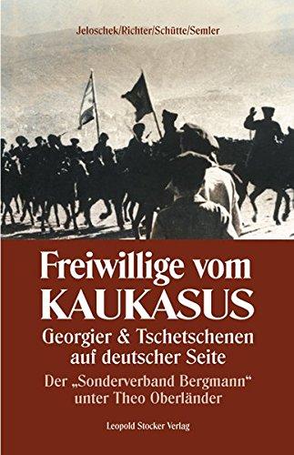 """Freiwillige vom Kaukasus: Georgier & Tschetschenen auf deutscher Seite Der """"Sonderverband Bergmann"""" unter Theo Oberländer"""