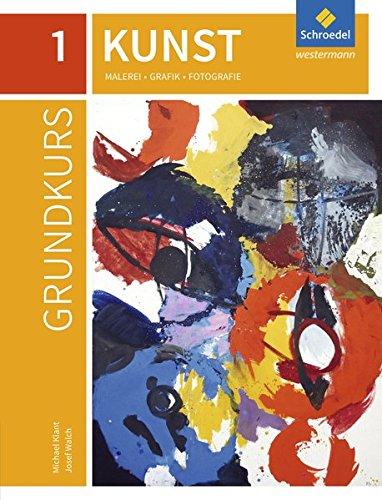 Grundkurs Kunst - Ausgabe 2016 für die Sekundarstufe II: Band 1: Malerei, Grafik, Fotografie -