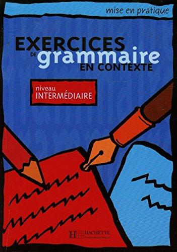 Exercices en contexte grammaire. Intermediaire. Livre de l'élève. Per le Scuole superiori: Livre De L'Eleve - Niveau Elementaire (Collection Mise en Pratique)