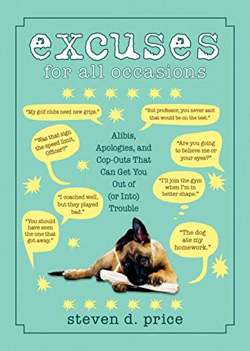 Excuses for All Occasions: Alibis, Apologies, and Cop-Outs That Can Get You Out of (or Into) Trouble -