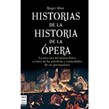 Historias de la Historia de la Opera: La Otra Cara del Genero Lirico A Traves de las Anecdotas y Curiosidades de Sus Protagonistas (Musica Ma Non Troppo)