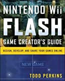 Nintendo Wii Flash Game Creator's Guide: Design, Develop, and Share Your Games Online