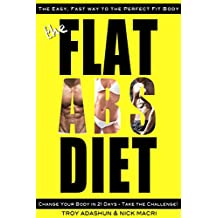The Flat Abs Diet - Change Your Body in 21 Days - Take the Challenge!: The Easiest, Fastest Way to the Perfect Fit Body. Less Effort, More Results (English Edition)