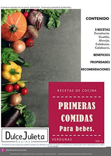 Recetario, Primeras comidas para bebe, VERDURAS. (VOL.1) por DULCE JULIETA