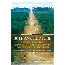Rule and Rupture: State Formation Through the Production of Property and Citizenship (Development and Change Special Issues)