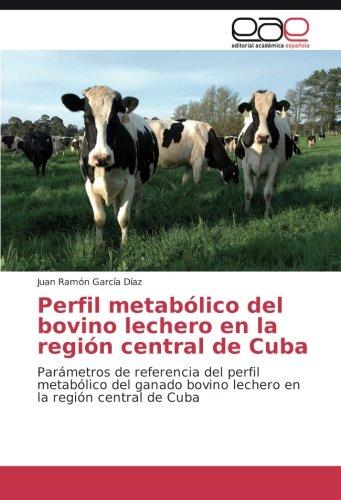 Perfil metabólico del bovino lechero en la región central de Cuba: Parámetros de referencia del perfil metabólico del ganado bovino lechero en la región central de Cuba por Juan Ramón García Díaz