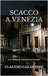 SCACCO A VENEZIA: La 5° indagine dell'ispettore Pantaleo (LE AVVINCENTI INDAGINI DELL'ISPETTORE ANDREA