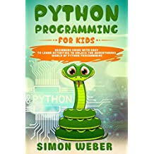 Python Programming for Kids: Beginners Guide with Easy to Learn Activities to Unlock the Adventurous World of Python Programming (English Edition)
