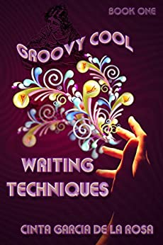 Groovy Cool Writing Techniques (Writing is Fun Book 1) (English Edition) di [de la Rosa, Cinta Garcia]