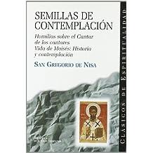 Semillas de contemplación: Homilías sobre el Cantar de los Cantares; Vida de Moisés: historia y contemplación (CLÁSICOS DE ESPIRITUALIDAD)