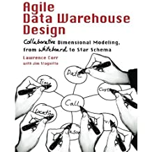 Agile Data Warehouse Design: Collaborative Dimensional Modeling, from Whiteboard to Star Schema by Lawrence Corr (2011-11-24)