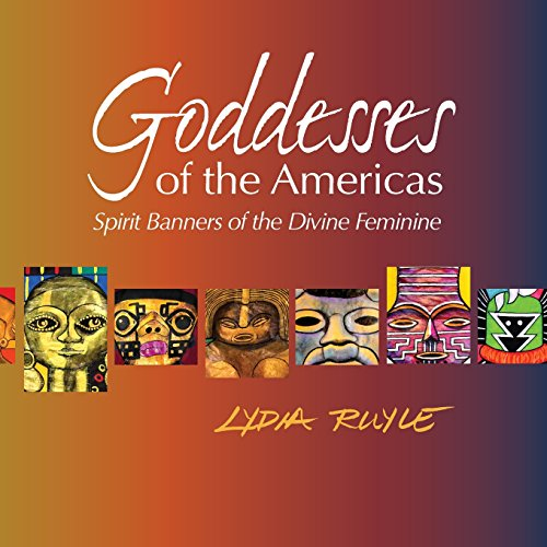 Goddesses of the Americas: Spirit Banners of the Divine Feminine