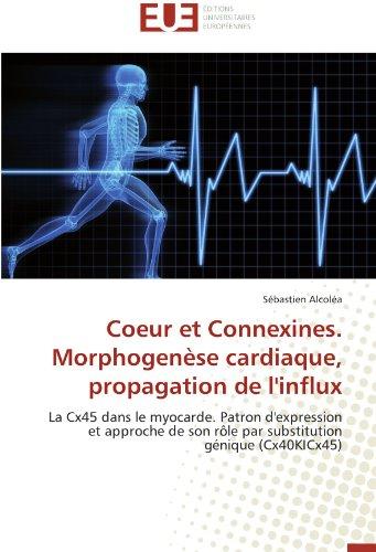 Coeur et Connexines. Morphogenèse cardiaque, propagation de l'influx: La Cx45 dans le myocarde.  Patron d'expression et approche de son rôle par substitution génique (Cx40KICx45) (Omn.Univ.Europ.)